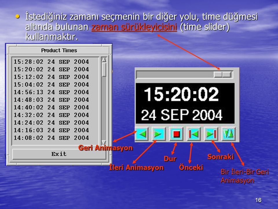 16 İstediğiniz zamanı seçmenin bir diğer yolu, time düğmesi altında bulunan zaman sürükleyicisini (time slider) kullanmaktır. İstediğiniz zamanı seçme