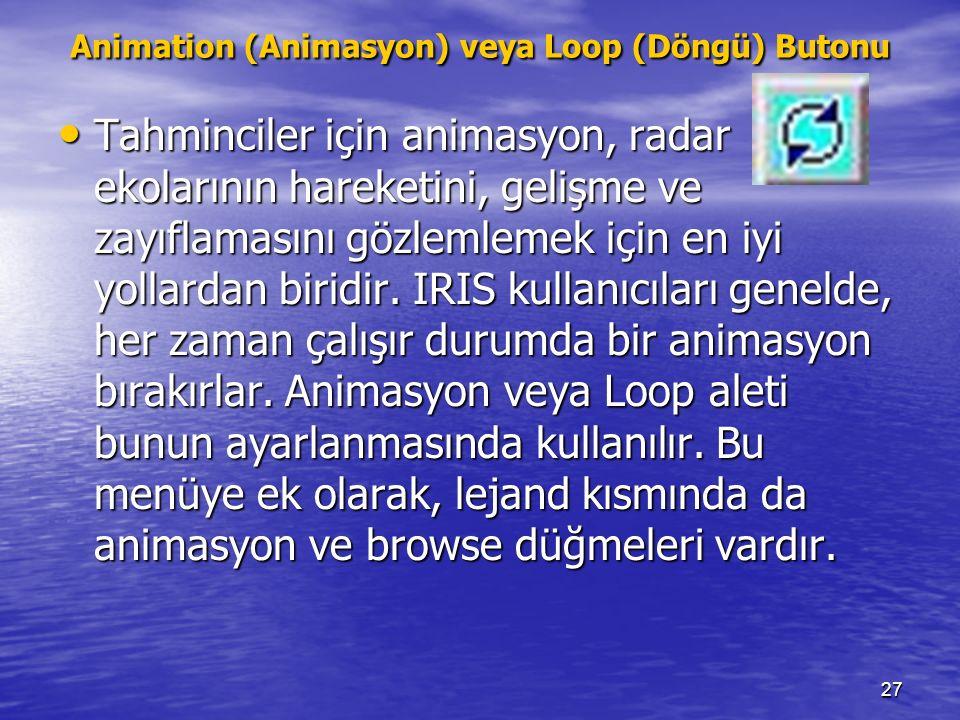 27 Animation (Animasyon) veya Loop (Döngü) Butonu Tahminciler için animasyon, radar ekolarının hareketini, gelişme ve zayıflamasını gözlemlemek için e
