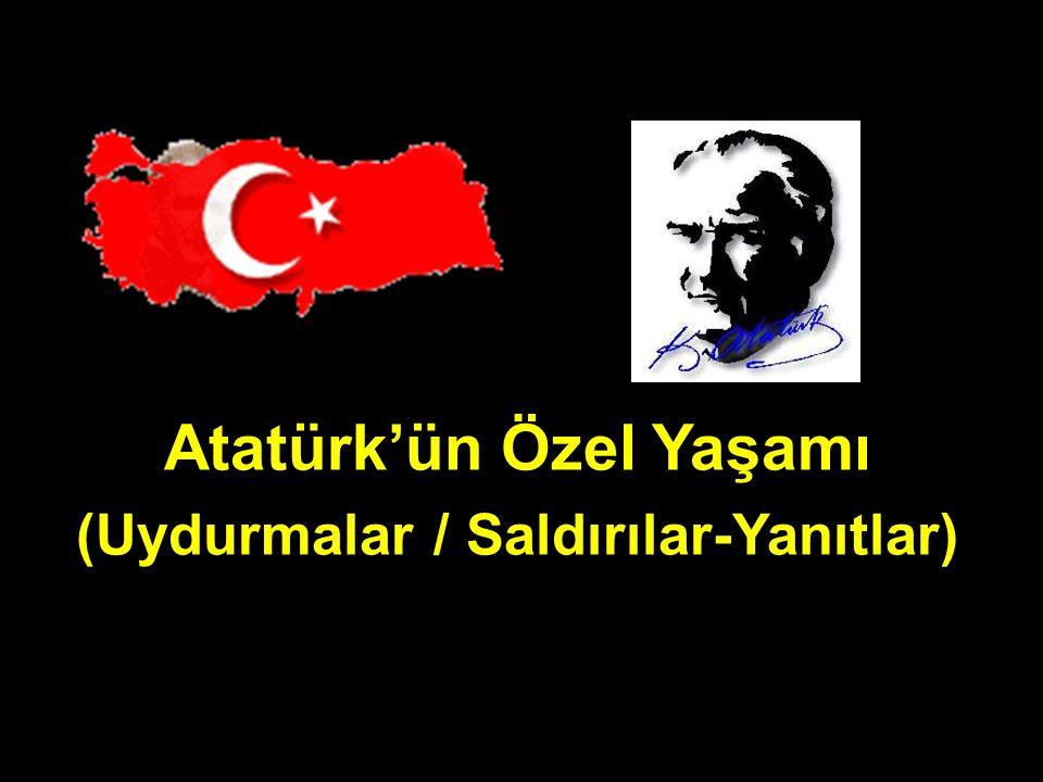 Atatürk'ün Özel Yaşamı (Uydurmalar / Saldırılar-Yanıtlar)