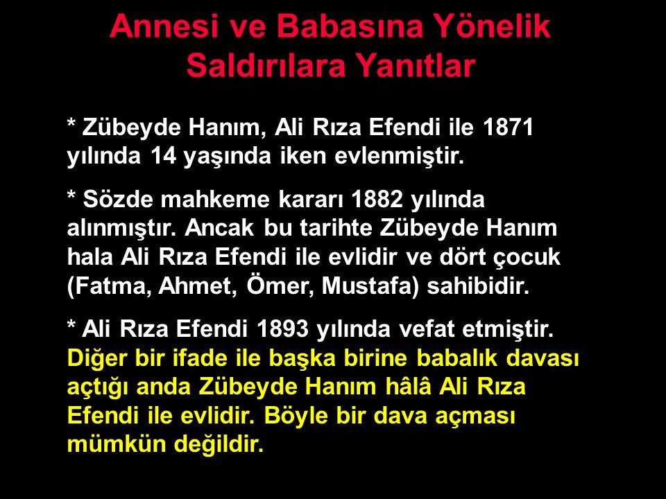 Annesi ve Babasına Yönelik Saldırılara Yanıtlar * Zübeyde Hanım, Ali Rıza Efendi ile 1871 yılında 14 yaşında iken evlenmiştir. * Sözde mahkeme kararı
