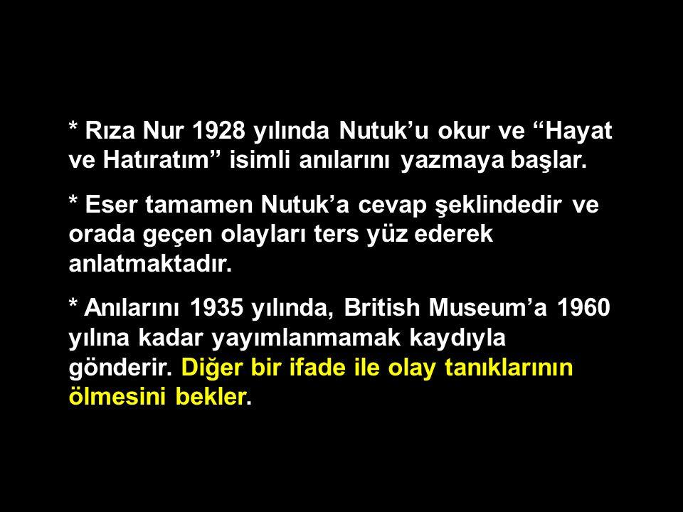 """* Rıza Nur 1928 yılında Nutuk'u okur ve """"Hayat ve Hatıratım"""" isimli anılarını yazmaya başlar. * Eser tamamen Nutuk'a cevap şeklindedir ve orada geçen"""