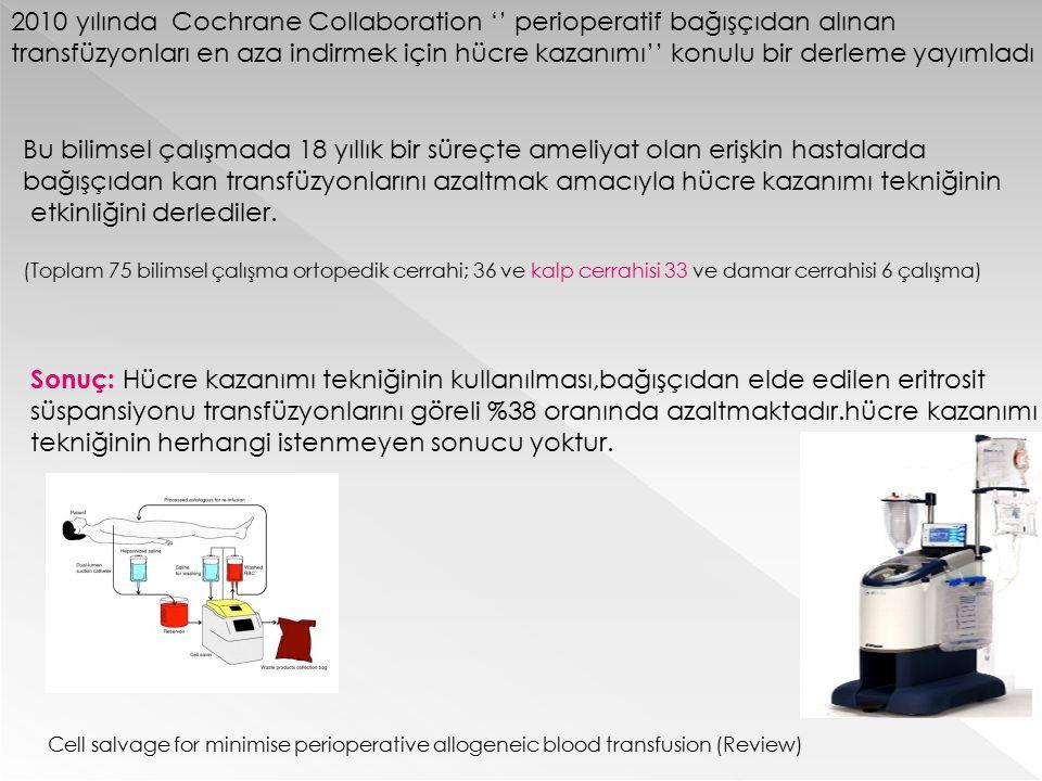2010 yılında Cochrane Collaboration '' perioperatif bağışçıdan alınan transfüzyonları en aza indirmek için hücre kazanımı'' konulu bir derleme yayımla