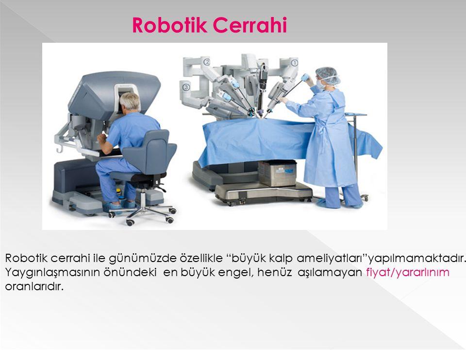 """Robotik Cerrahi Robotik cerrahi ile günümüzde özellikle """"büyük kalp ameliyatları""""yapılmamaktadır. Yaygınlaşmasının önündeki en büyük engel, henüz aşıl"""