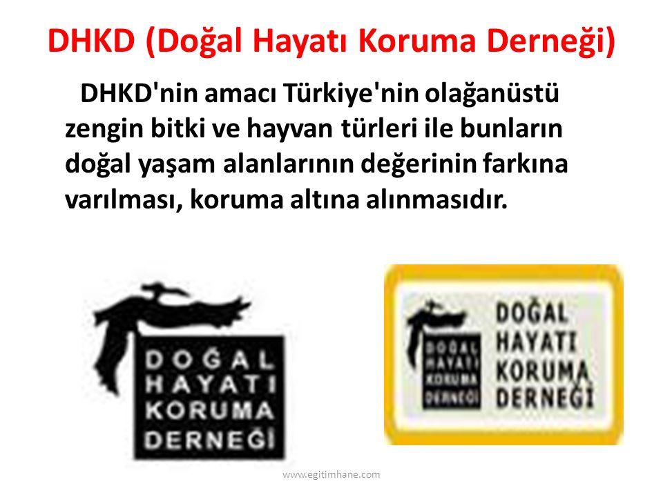 DHKD (Doğal Hayatı Koruma Derneği) DHKD nin amacı Türkiye nin olağanüstü zengin bitki ve hayvan türleri ile bunların doğal yaşam alanlarının değerinin farkına varılması, koruma altına alınmasıdır.