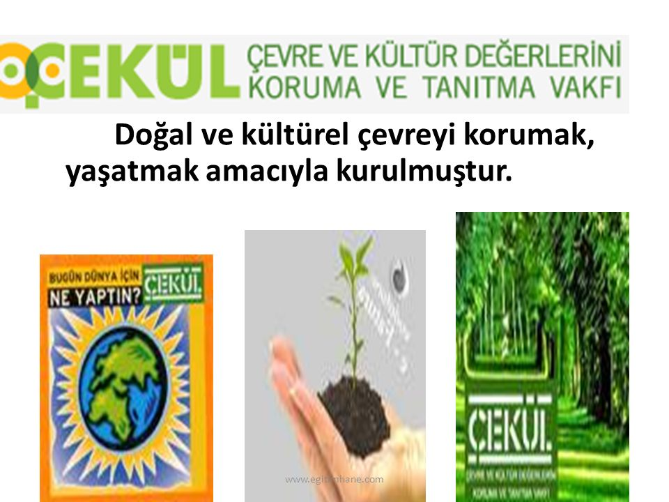 Doğal ve kültürel çevreyi korumak, yaşatmak amacıyla kurulmuştur. www.egitimhane.com