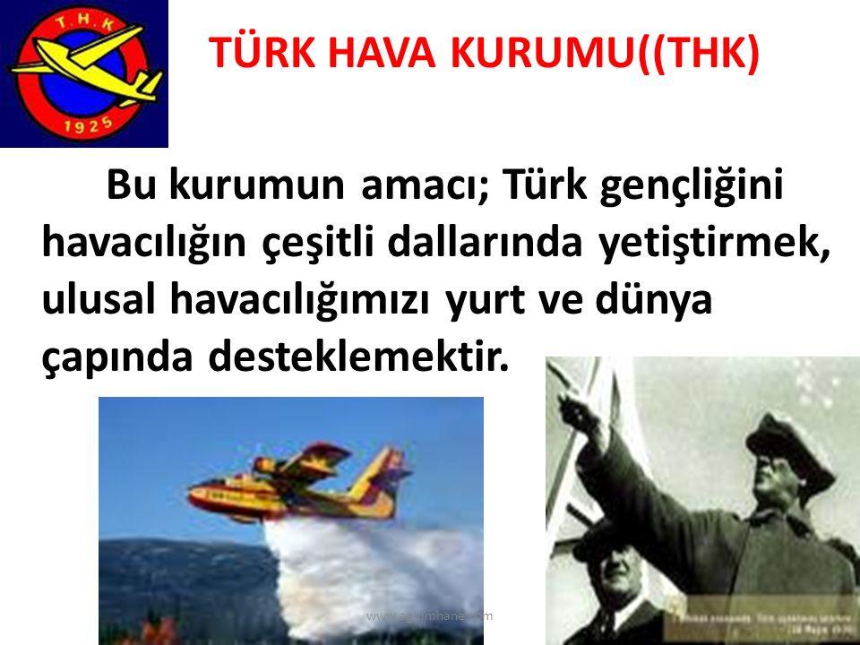 TÜRK HAVA KURUMU((THK) Bu kurumun amacı; Türk gençliğini havacılığın çeşitli dallarında yetiştirmek, ulusal havacılığımızı yurt ve dünya çapında desteklemektir.