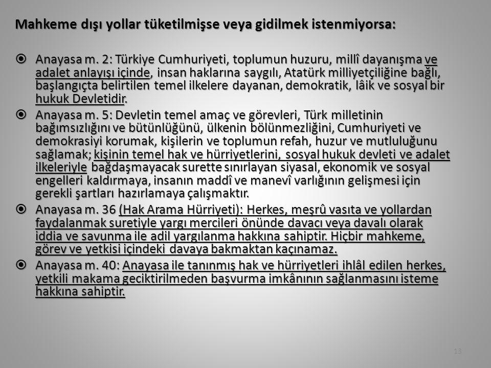 Mahkeme dışı yollar tüketilmişse veya gidilmek istenmiyorsa:  Anayasa m. 2: Türkiye Cumhuriyeti, toplumun huzuru, millî dayanışma ve adalet anlayışı