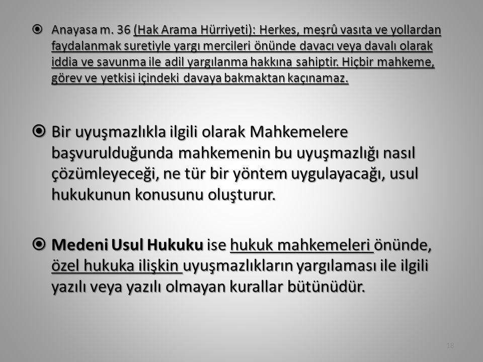  Anayasa m. 36 (Hak Arama Hürriyeti): Herkes, meşrû vasıta ve yollardan faydalanmak suretiyle yargı mercileri önünde davacı veya davalı olarak iddia