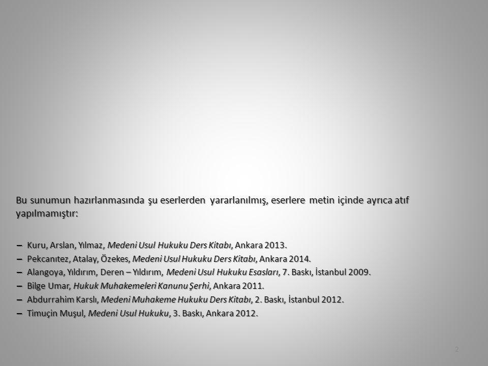 Bu sunumun hazırlanmasında şu eserlerden yararlanılmış, eserlere metin içinde ayrıca atıf yapılmamıştır: – Kuru, Arslan, Yılmaz, Medeni Usul Hukuku Ders Kitabı, Ankara 2013.