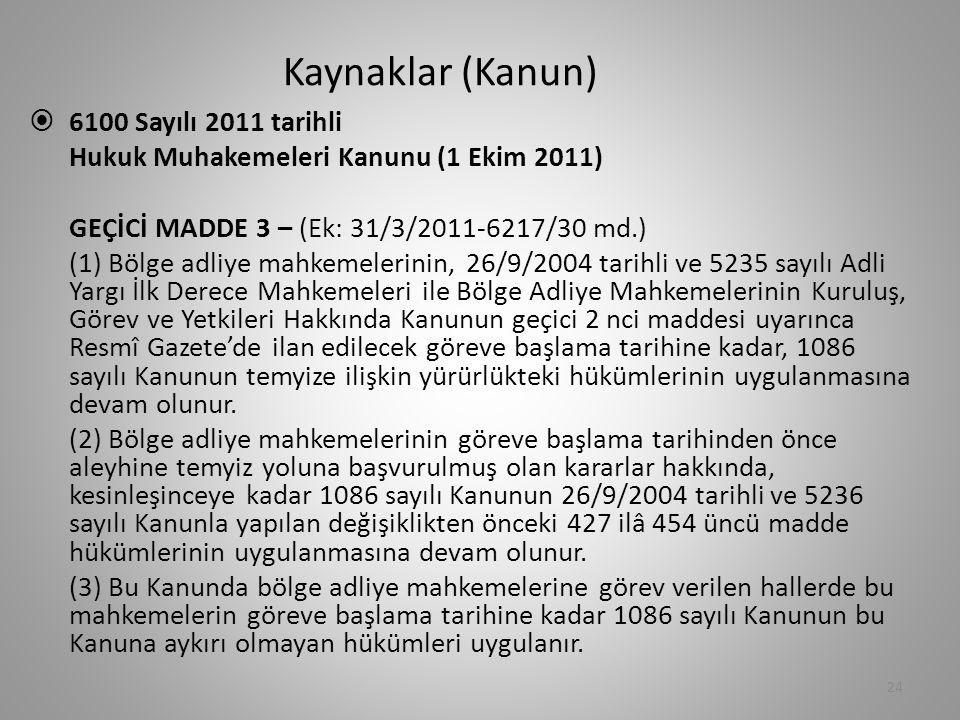 Kaynaklar (Kanun)  6100 Sayılı 2011 tarihli Hukuk Muhakemeleri Kanunu (1 Ekim 2011) GEÇİCİ MADDE 3 – (Ek: 31/3/2011-6217/30 md.) (1) Bölge adliye mah