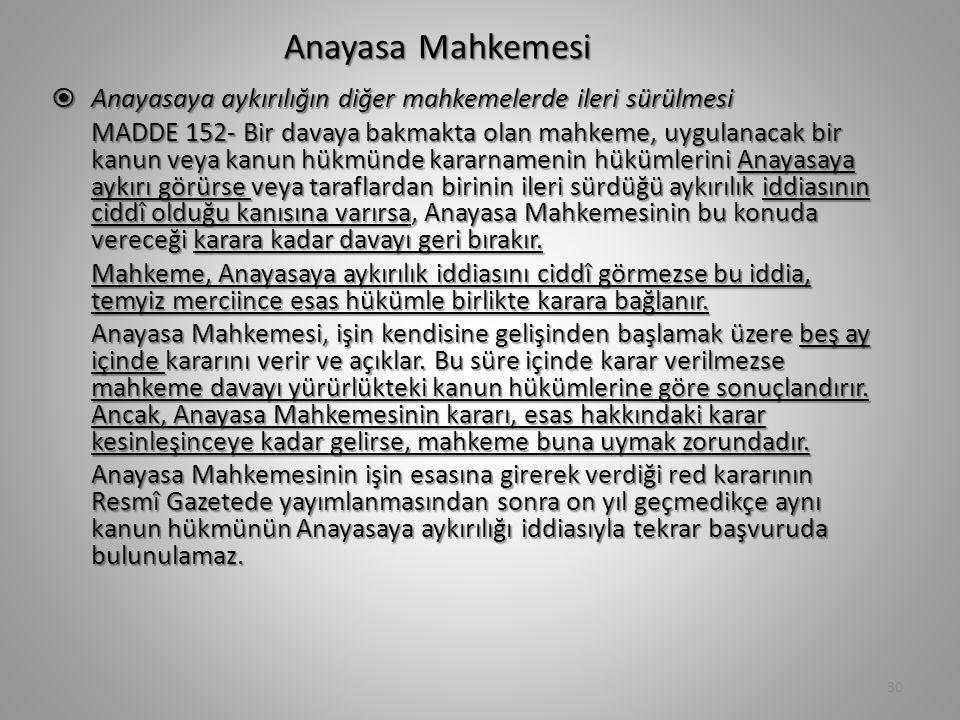 AnayasaMahkemesi Anayasa Mahkemesi  Anayasaya aykırılığın diğer mahkemelerde ileri sürülmesi MADDE 152- Bir davaya bakmakta olan mahkeme, uygulanacak