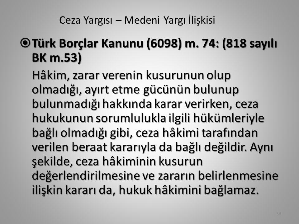 Ceza Yargısı – Medeni Yargı İlişkisi  Türk Borçlar Kanunu (6098) m. 74: (818 sayılı BK m.53) Hâkim, zarar verenin kusurunun olup olmadığı, ayırt etme