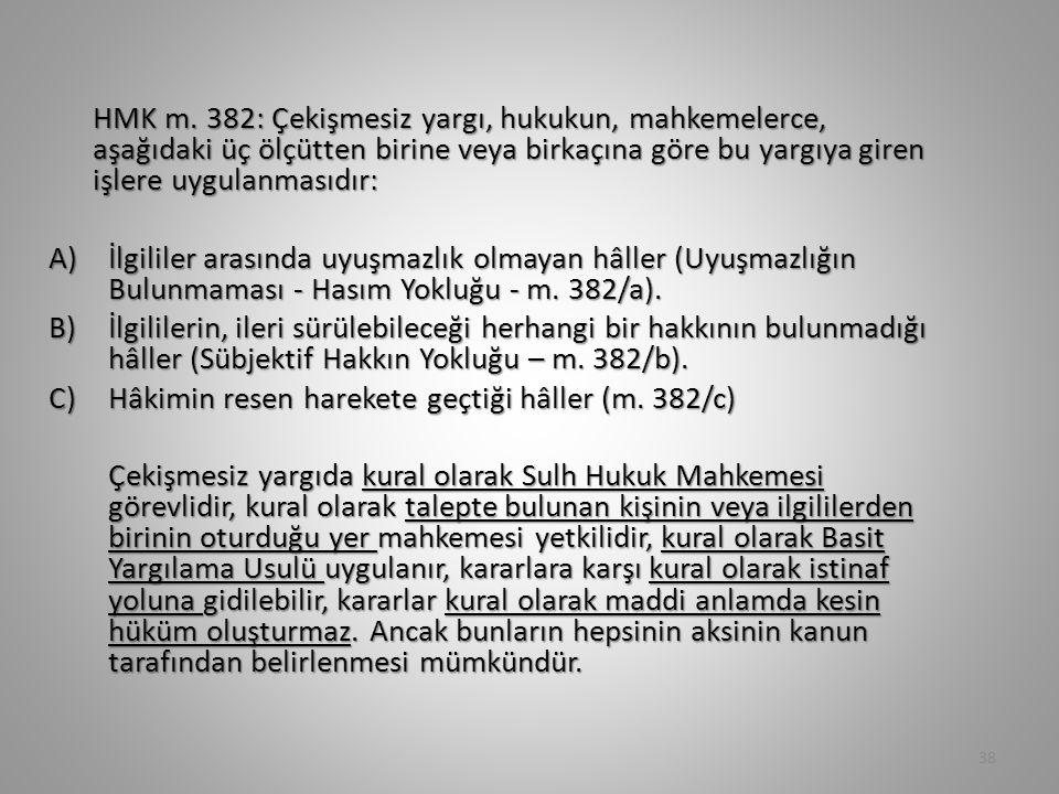 HMK m. 382: Çekişmesiz yargı, hukukun, mahkemelerce, aşağıdaki üç ölçütten birine veya birkaçına göre bu yargıya giren işlere uygulanmasıdır: A)İlgili