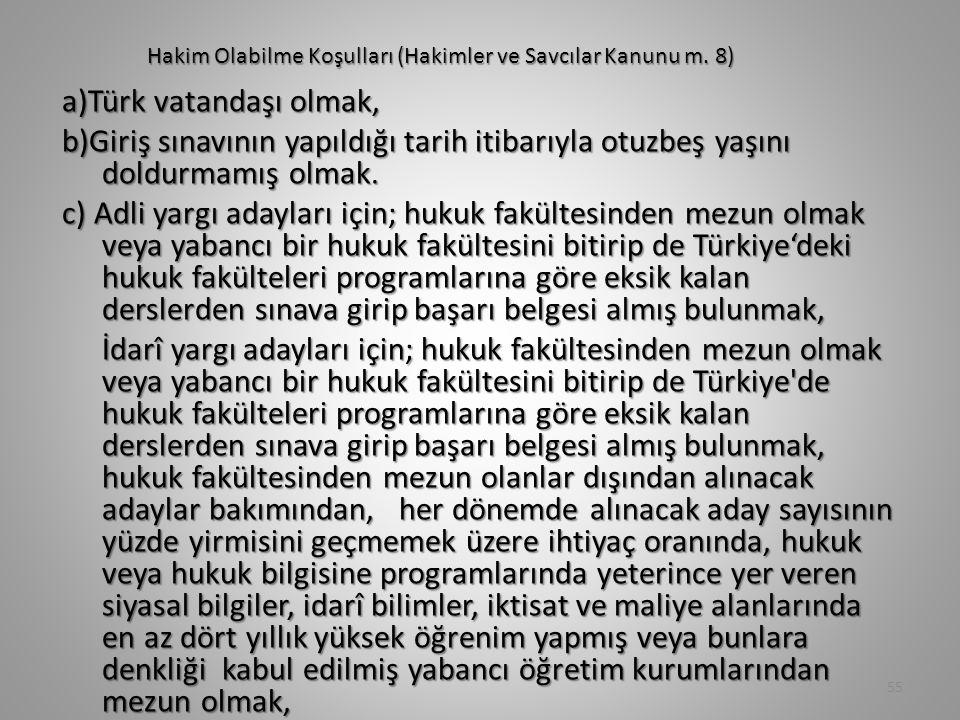Hakim Olabilme Koşulları (Hakimler ve Savcılar Kanunu m. 8) a)Türk vatandaşı olmak, b)Giriş sınavının yapıldığı tarih itibarıyla otuzbeş yaşını doldur
