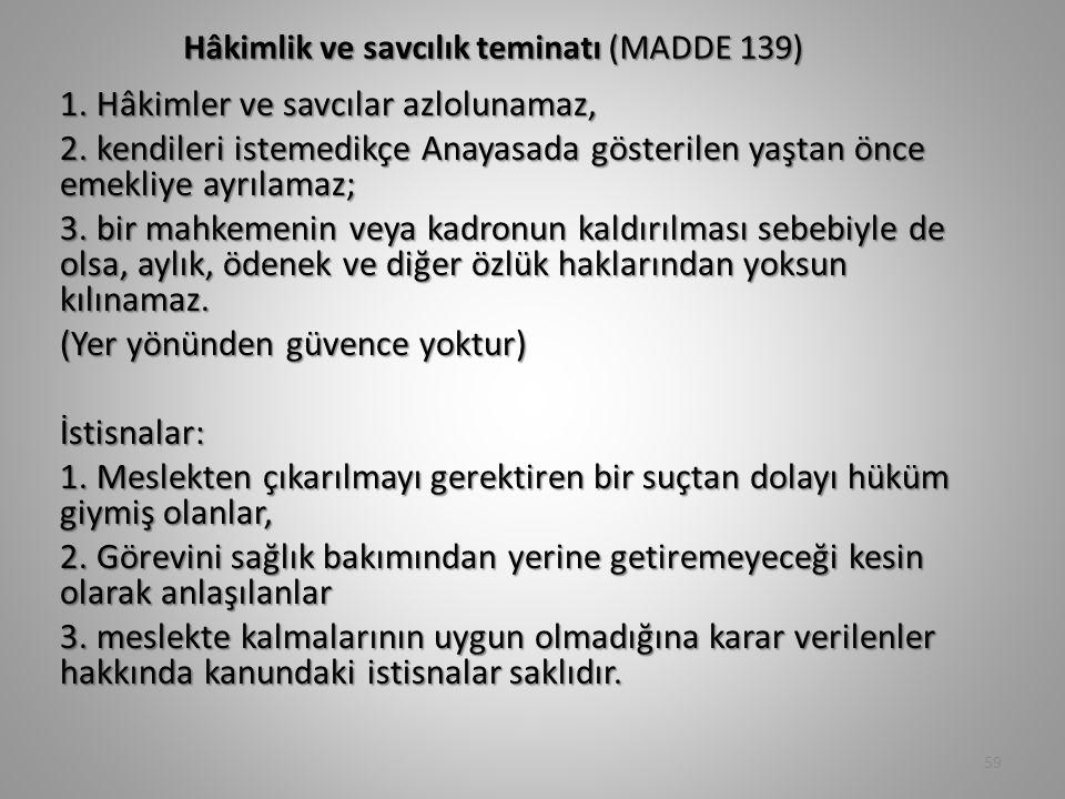 Hâkimlik ve savcılık teminatı (MADDE 139) 1.Hâkimler ve savcılar azlolunamaz, 2.