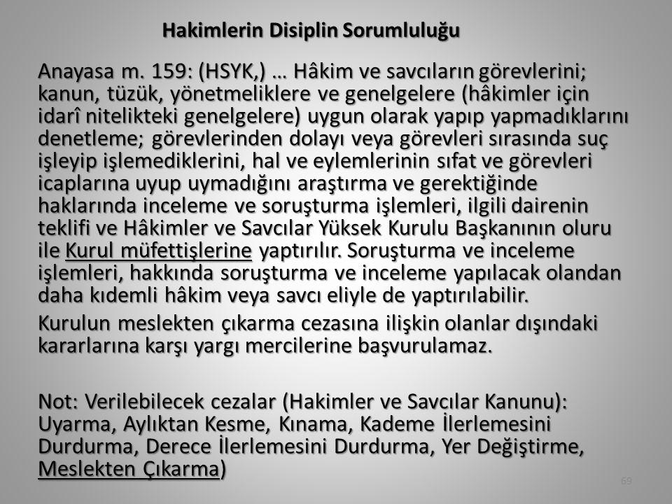 Hakimlerin Disiplin Sorumluluğu Anayasa m. 159: (HSYK,) … Hâkim ve savcıların görevlerini; kanun, tüzük, yönetmeliklere ve genelgelere (hâkimler için