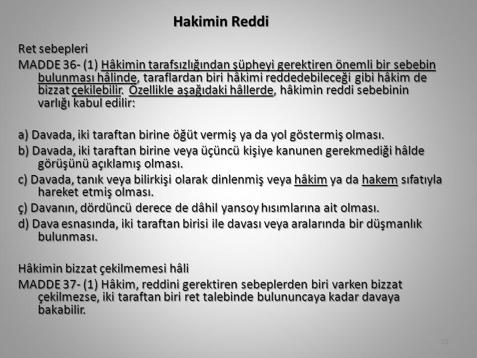 Hakimin Reddi Ret sebepleri MADDE 36- (1) Hâkimin tarafsızlığından şüpheyi gerektiren önemli bir sebebin bulunması hâlinde, taraflardan biri hâkimi re