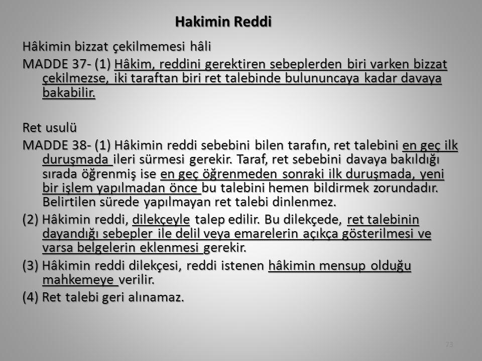 Hakimin Reddi Hâkimin bizzat çekilmemesi hâli MADDE 37- (1) Hâkim, reddini gerektiren sebeplerden biri varken bizzat çekilmezse, iki taraftan biri ret