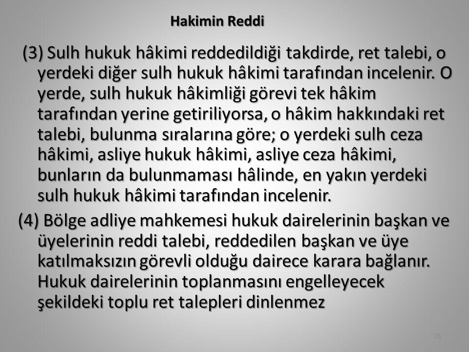 Hakimin Reddi (3) Sulh hukuk hâkimi reddedildiği takdirde, ret talebi, o yerdeki diğer sulh hukuk hâkimi tarafından incelenir.
