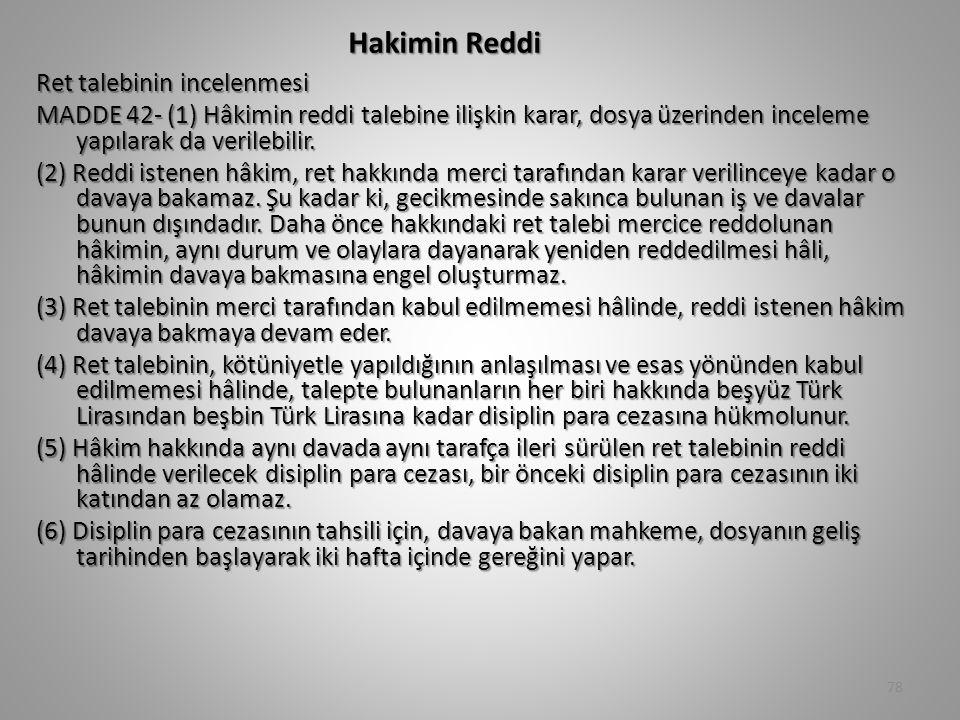 Hakimin Reddi Ret talebinin incelenmesi MADDE 42- (1) Hâkimin reddi talebine ilişkin karar, dosya üzerinden inceleme yapılarak da verilebilir. (2) Red