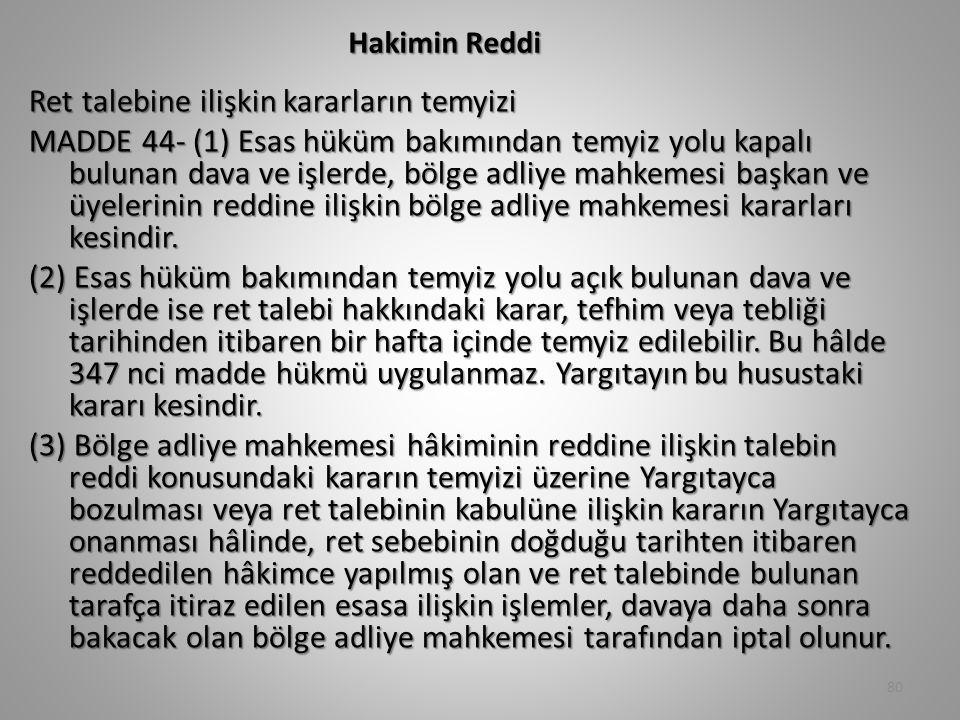 Hakimin Reddi Ret talebine ilişkin kararların temyizi MADDE 44- (1) Esas hüküm bakımından temyiz yolu kapalı bulunan dava ve işlerde, bölge adliye mahkemesi başkan ve üyelerinin reddine ilişkin bölge adliye mahkemesi kararları kesindir.