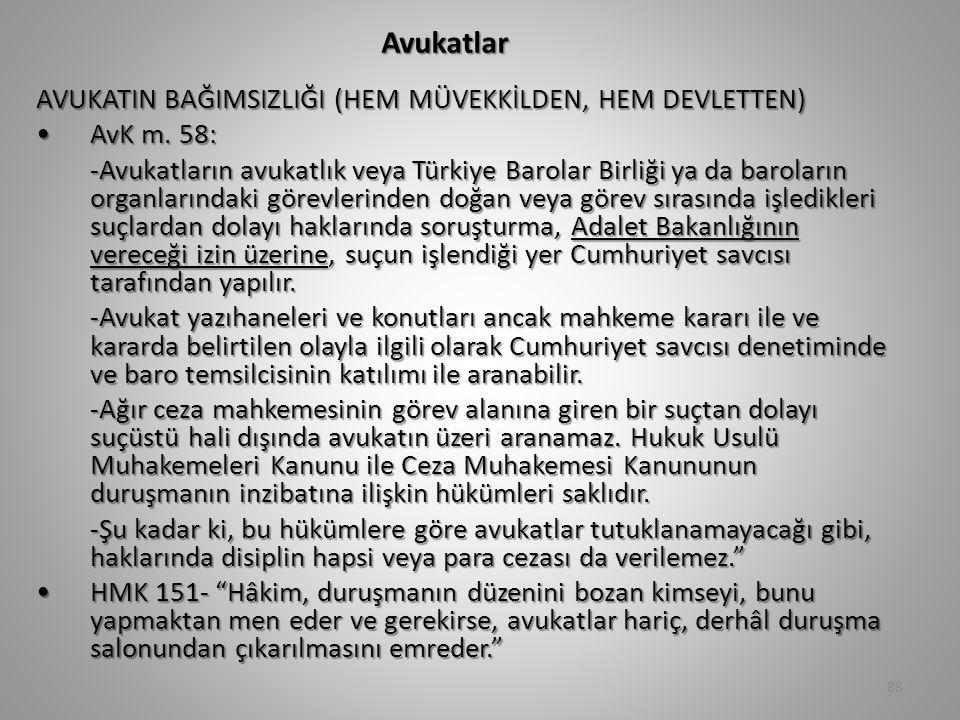 Avukatlar AVUKATIN BAĞIMSIZLIĞI (HEM MÜVEKKİLDEN, HEM DEVLETTEN) AvK m. 58:AvK m. 58: -Avukatların avukatlık veya Türkiye Barolar Birliği ya da barola