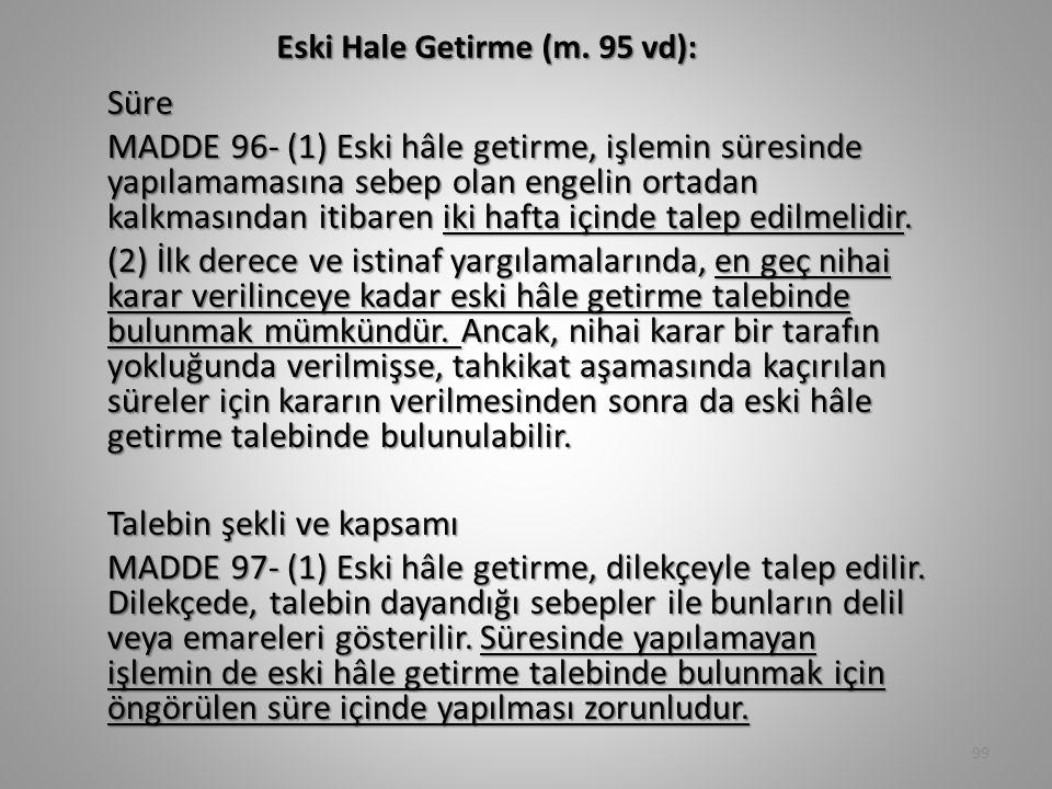 Eski Hale Getirme (m. 95 vd): Süre MADDE 96- (1) Eski hâle getirme, işlemin süresinde yapılamamasına sebep olan engelin ortadan kalkmasından itibaren