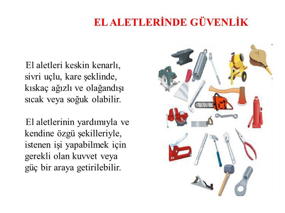 EL ALETLERİNDE GÜVENLİK El aletleri ile çalışırken herhangi bir iş kazasına neden olmamak için bazı kurallar a uymak gerekir.