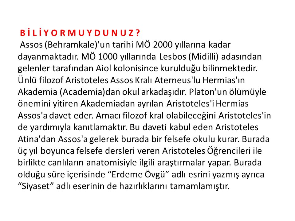 B İ L İ Y O R M U Y D U N U Z . Assos (Behramkale) un tarihi MÖ 2000 yıllarına kadar dayanmaktadır.