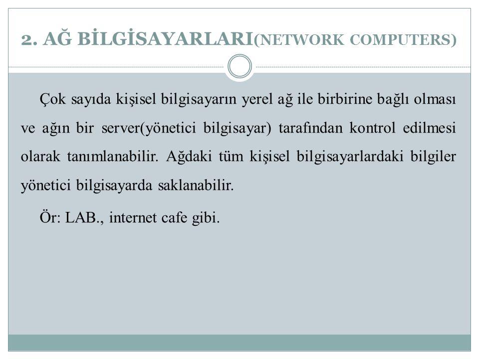 2. AĞ BİLGİSAYARLARI (NETWORK COMPUTERS) Çok sayıda kişisel bilgisayarın yerel ağ ile birbirine bağlı olması ve ağın bir server(yönetici bilgisayar) t