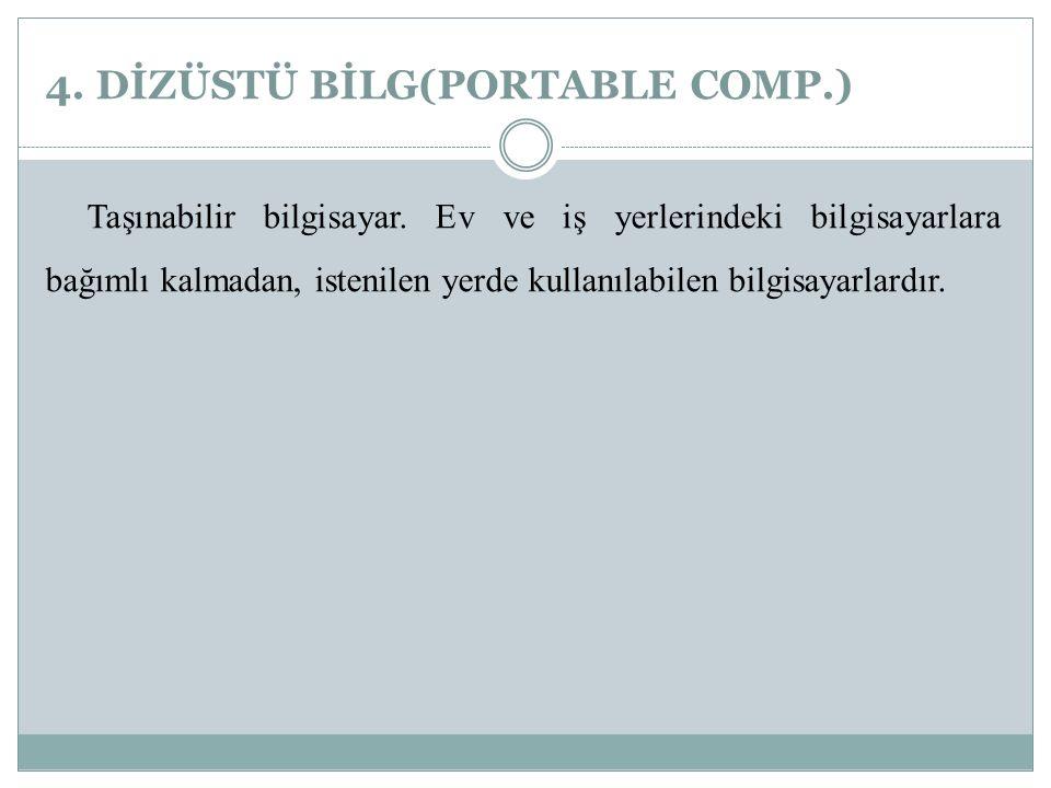 4.DİZÜSTÜ BİLG(PORTABLE COMP.) Taşınabilir bilgisayar.
