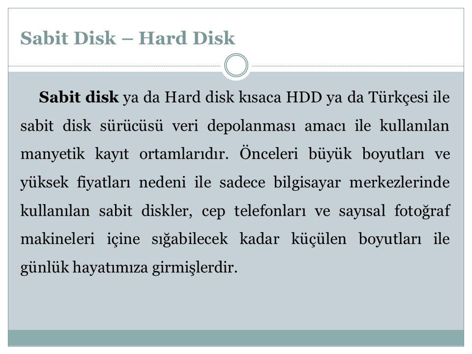 Sabit Disk – Hard Disk Sabit disk ya da Hard disk kısaca HDD ya da Türkçesi ile sabit disk sürücüsü veri depolanması amacı ile kullanılan manyetik kayıt ortamlarıdır.