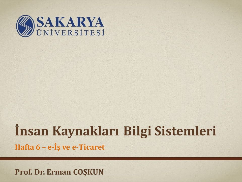Prof. Dr. Erman COŞKUN İnsan Kaynakları Bilgi Sistemleri Hafta 6 – e-İş ve e-Ticaret