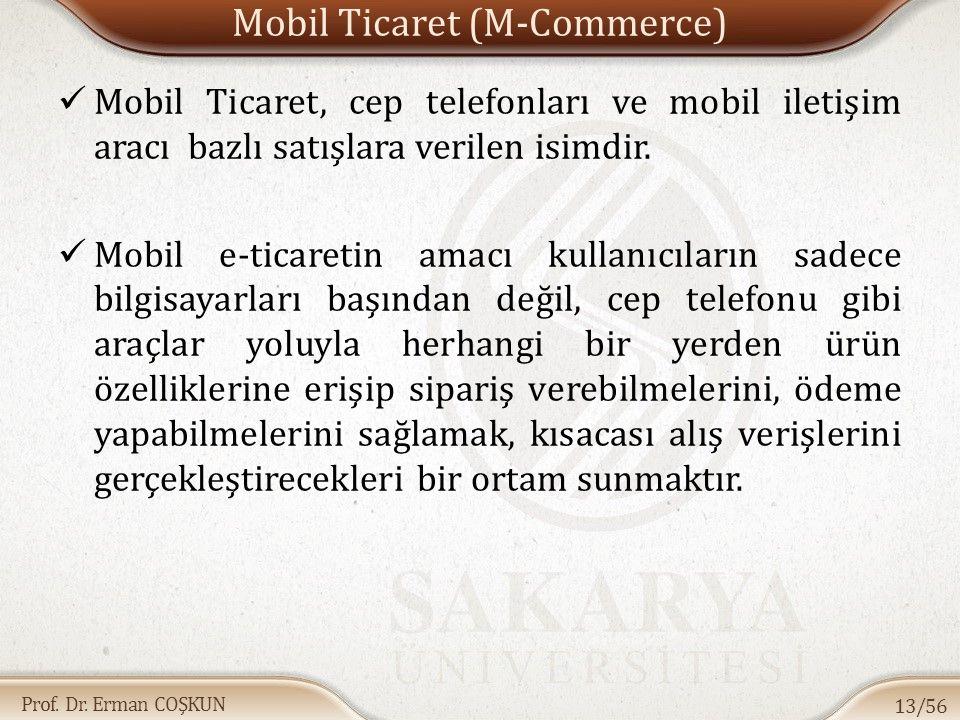 Prof. Dr. Erman COŞKUN Mobil Ticaret (M-Commerce) Mobil Ticaret, cep telefonları ve mobil iletişim aracı bazlı satışlara verilen isimdir. Mobil e-tica