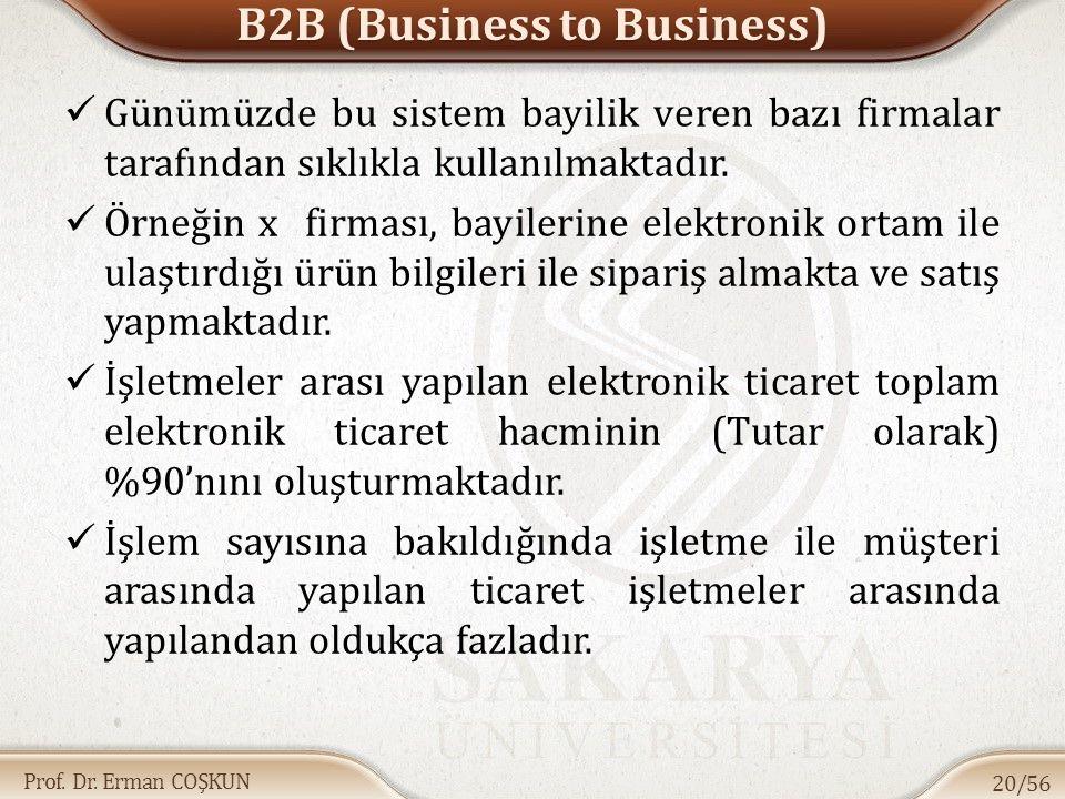Prof. Dr. Erman COŞKUN B2B (Business to Business) Günümüzde bu sistem bayilik veren bazı firmalar tarafından sıklıkla kullanılmaktadır. Örneğin x firm