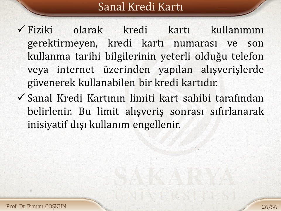 Prof. Dr. Erman COŞKUN Sanal Kredi Kartı Fiziki olarak kredi kartı kullanımını gerektirmeyen, kredi kartı numarası ve son kullanma tarihi bilgilerinin