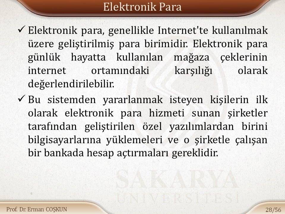 Prof. Dr. Erman COŞKUN Elektronik Para Elektronik para, genellikle Internet'te kullanılmak üzere geliştirilmiş para birimidir. Elektronik para günlük