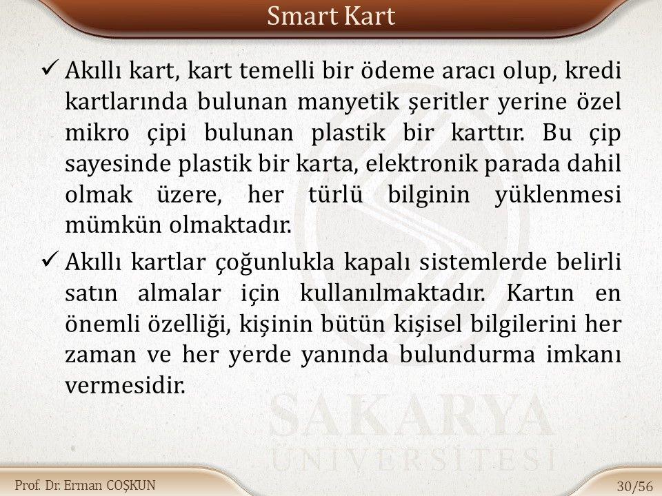 Prof. Dr. Erman COŞKUN Smart Kart Akıllı kart, kart temelli bir ödeme aracı olup, kredi kartlarında bulunan manyetik şeritler yerine özel mikro çipi b