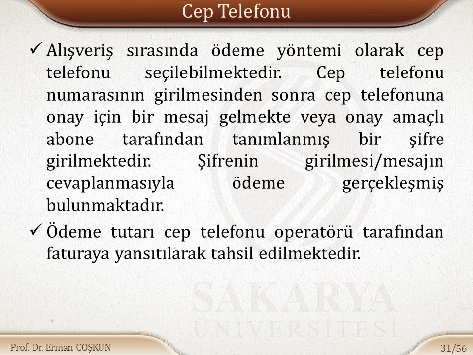 Prof. Dr. Erman COŞKUN Cep Telefonu Alışveriş sırasında ödeme yöntemi olarak cep telefonu seçilebilmektedir. Cep telefonu numarasının girilmesinden so