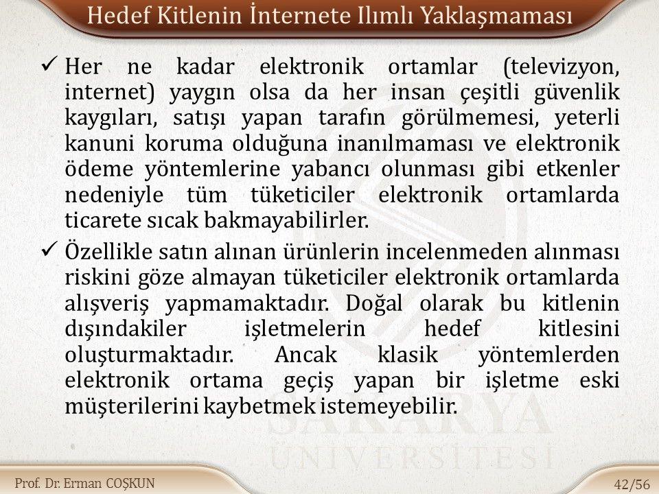 Prof. Dr. Erman COŞKUN Hedef Kitlenin İnternete Ilımlı Yaklaşmaması Her ne kadar elektronik ortamlar (televizyon, internet) yaygın olsa da her insan ç