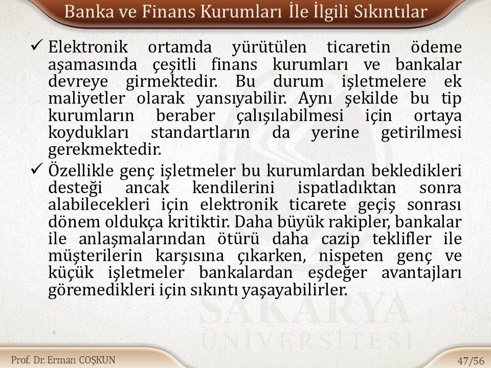 Prof. Dr. Erman COŞKUN Banka ve Finans Kurumları İle İlgili Sıkıntılar Elektronik ortamda yürütülen ticaretin ödeme aşamasında çeşitli finans kurumlar