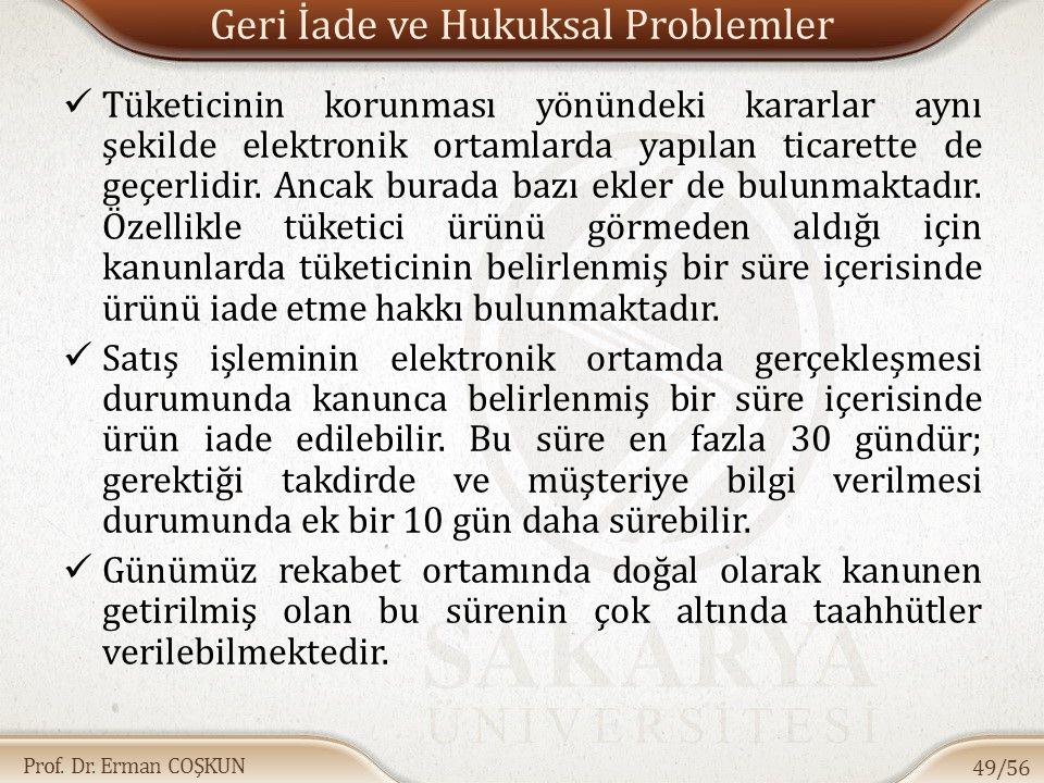 Prof. Dr. Erman COŞKUN Geri İade ve Hukuksal Problemler Tüketicinin korunması yönündeki kararlar aynı şekilde elektronik ortamlarda yapılan ticarette