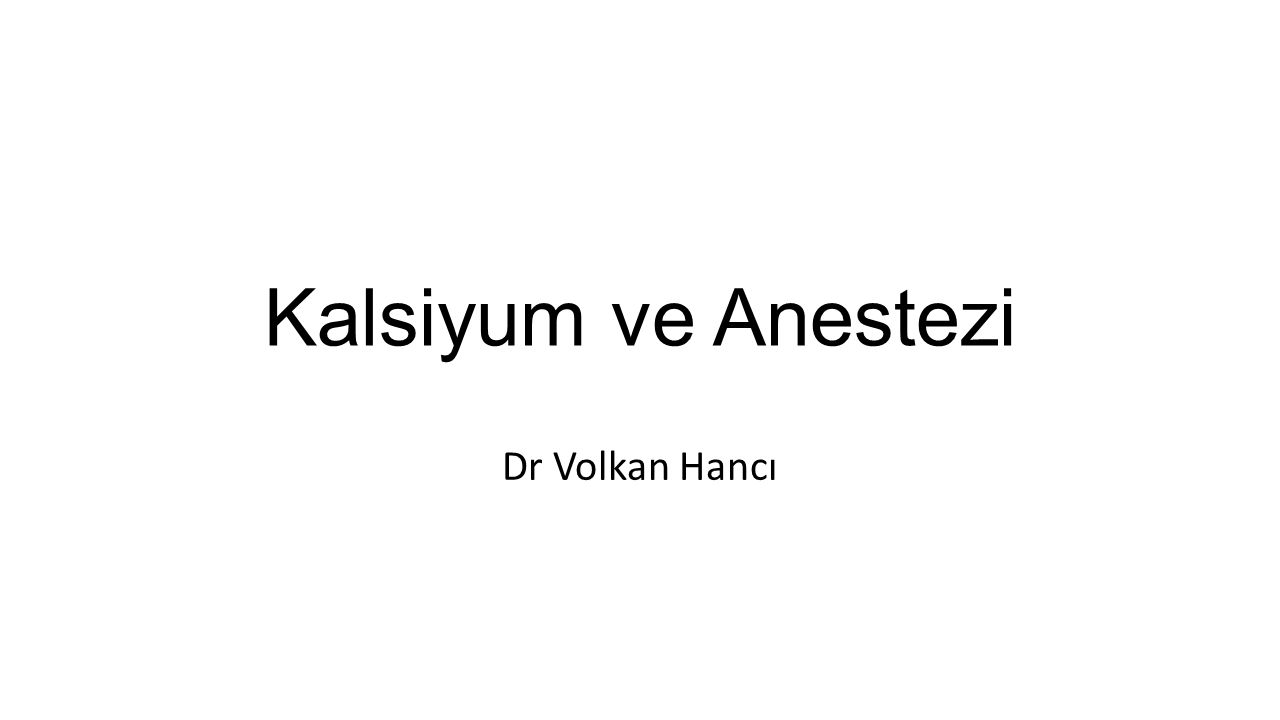 Kalsiyum ve Anestezi Dr Volkan Hancı