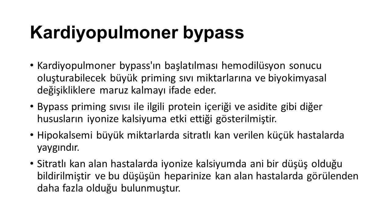 Kardiyopulmoner bypass Kardiyopulmoner bypass ın başlatılması hemodilüsyon sonucu oluşturabilecek büyük priming sıvı miktarlarına ve biyokimyasal değişikliklere maruz kalmayı ifade eder.