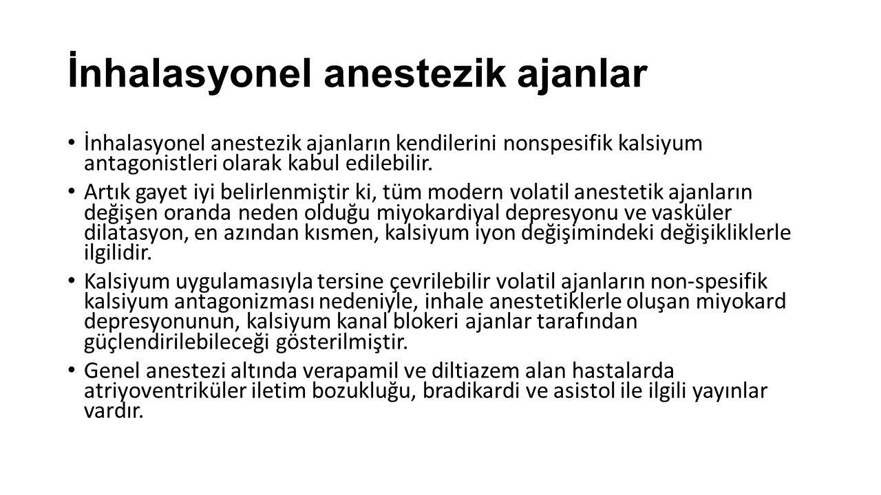 İnhalasyonel anestezik ajanlar İnhalasyonel anestezik ajanların kendilerini nonspesifik kalsiyum antagonistleri olarak kabul edilebilir. Artık gayet i