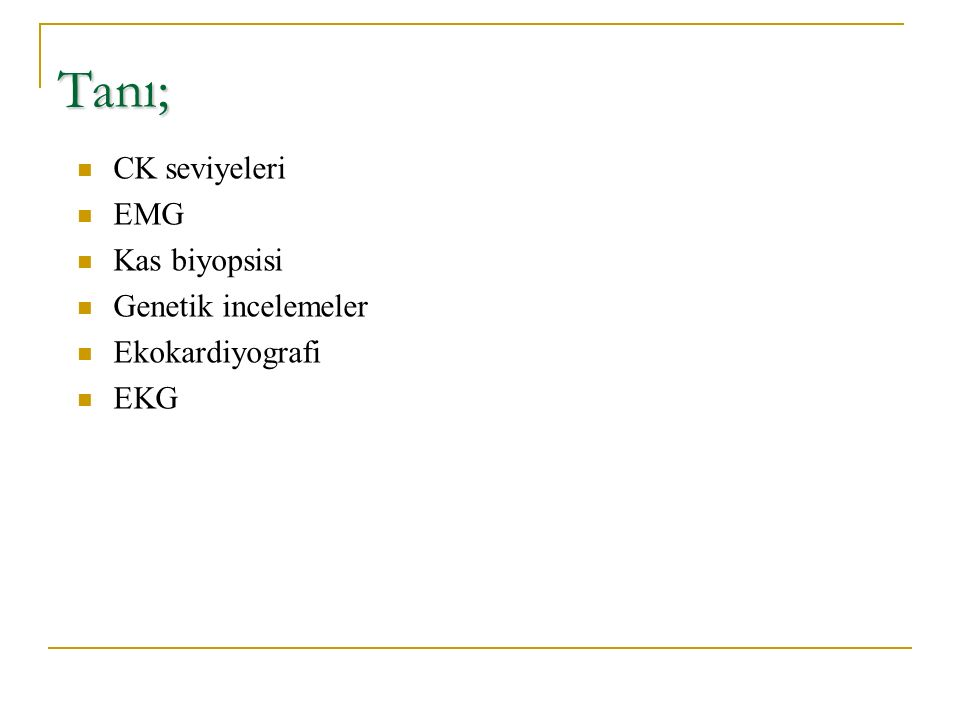 Tanı; CK seviyeleri EMG Kas biyopsisi Genetik incelemeler Ekokardiyografi EKG
