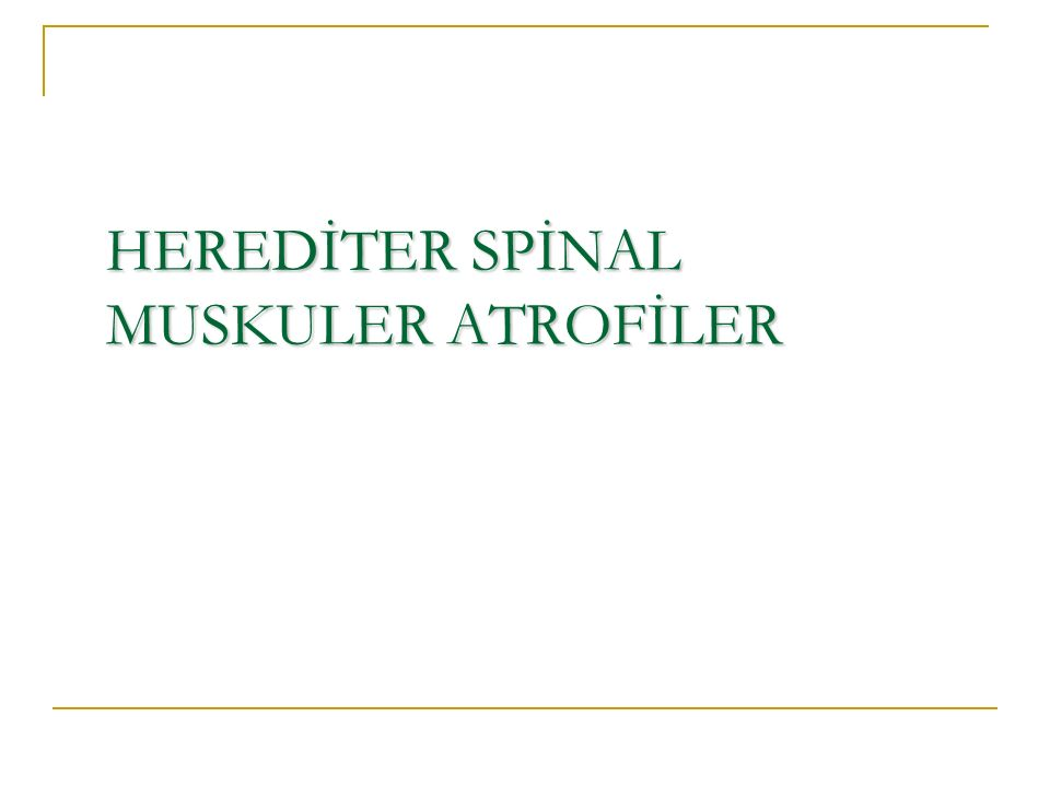 HEREDİTER SPİNAL MUSKULER ATROFİLER