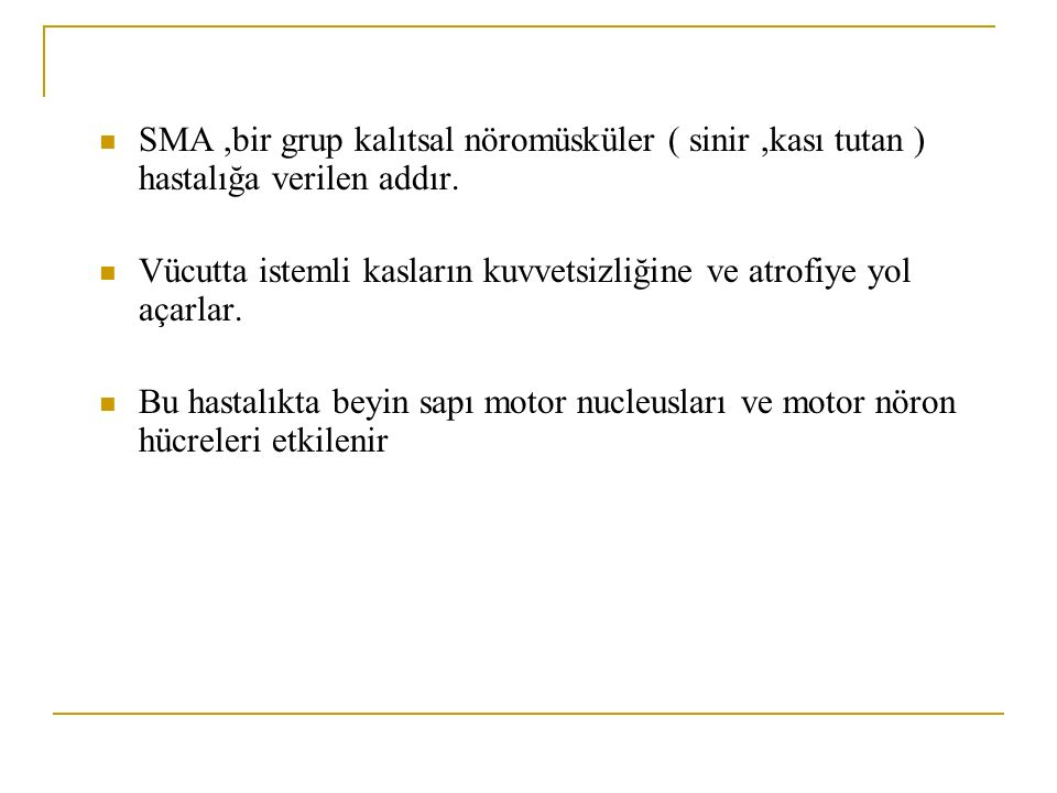 SMA,bir grup kalıtsal nöromüsküler ( sinir,kası tutan ) hastalığa verilen addır.