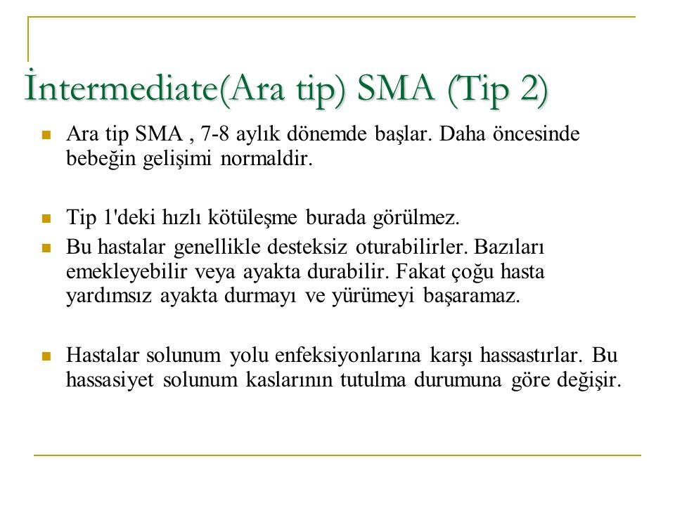İntermediate(Ara tip) SMA (Tip 2) Ara tip SMA, 7-8 aylık dönemde başlar. Daha öncesinde bebeğin gelişimi normaldir. Tip 1'deki hızlı kötüleşme burada