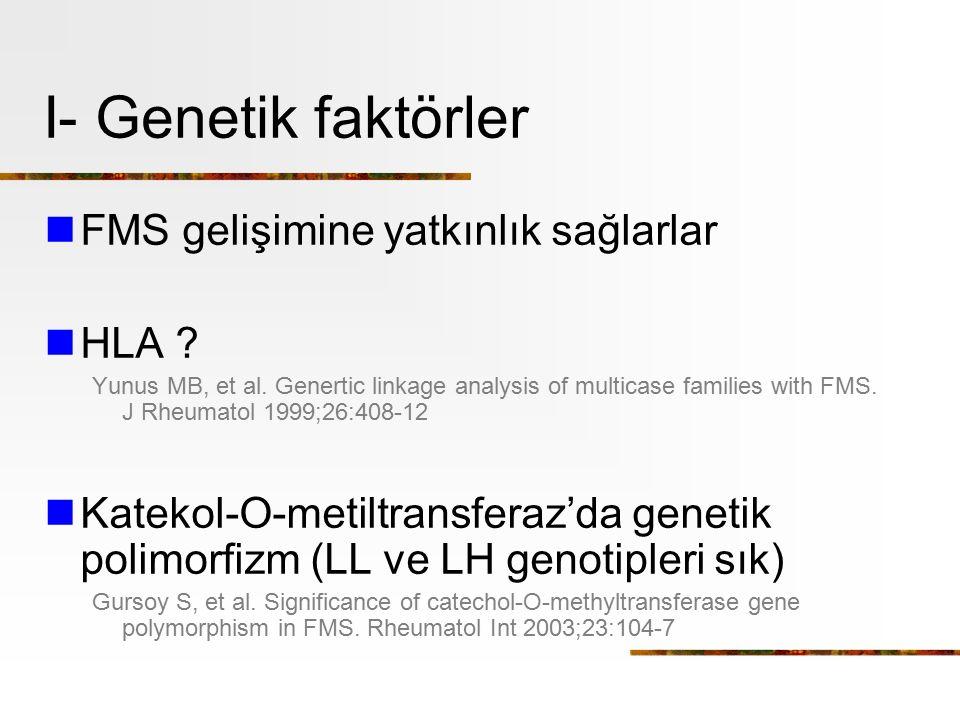 I- Genetik faktörler FMS gelişimine yatkınlık sağlarlar HLA ? Yunus MB, et al. Genertic linkage analysis of multicase families with FMS. J Rheumatol 1
